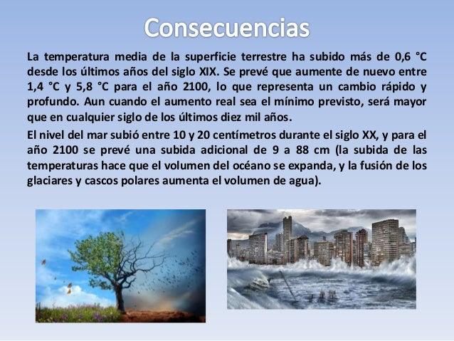 La temperatura media de la superficie terrestre ha subido más de 0,6 °C desde los últimos años del siglo XIX. Se prevé que...