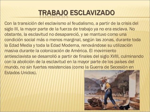 Con latransición del esclavismo al feudalismo, a partir de lacrisis del siglo III, la mayor parte de la fuerza de trabaj...