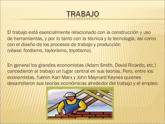 El trabajo está esencialmente relacionado con la construcción y uso deherramientas, y por lo tanto con latécnicay late...