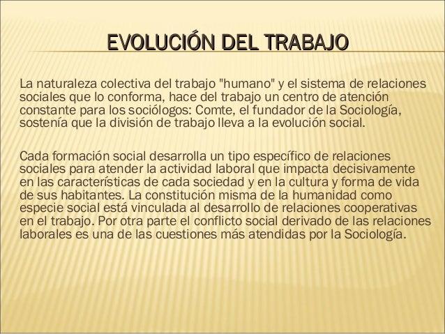 """EVOLUCIÓNEVOLUCIÓN DELDEL TRABAJOTRABAJO La naturaleza colectiva del trabajo """"humano"""" y el sistema de relaciones sociales ..."""