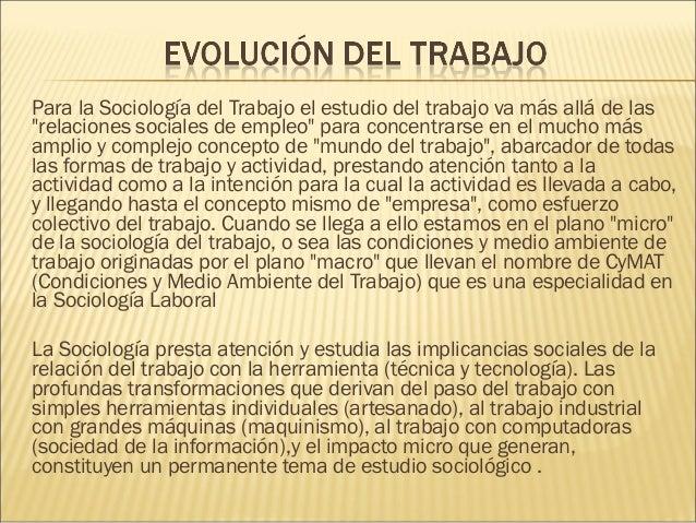 """Para la Sociología del Trabajo el estudio del trabajo va más allá de las """"relaciones sociales de empleo"""" para concentrarse..."""