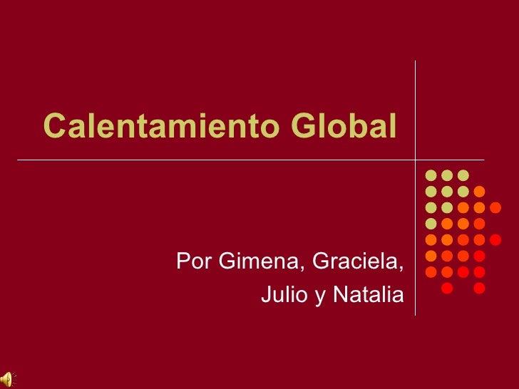 Calentamiento Global Por Gimena, Graciela, Julio y Natalia