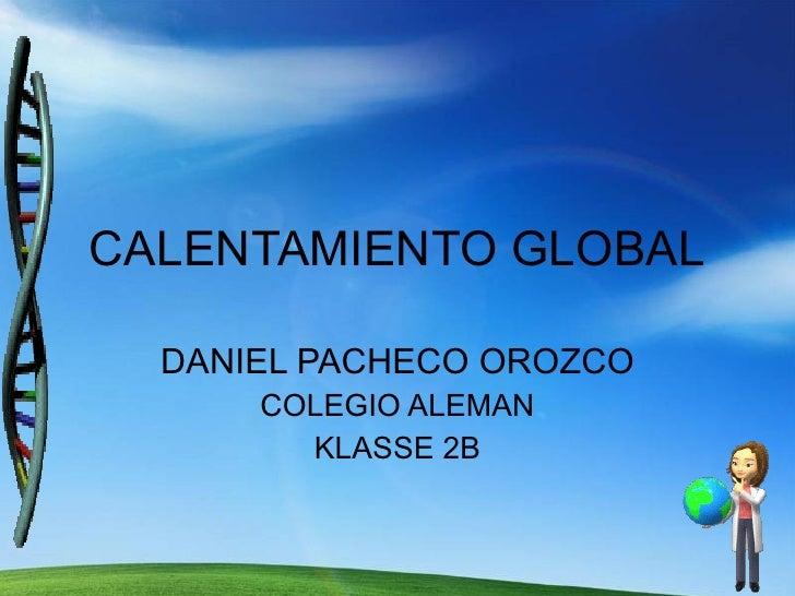 CALENTAMIENTO GLOBAL DANIEL PACHECO OROZCO COLEGIO ALEMAN KLASSE 2B
