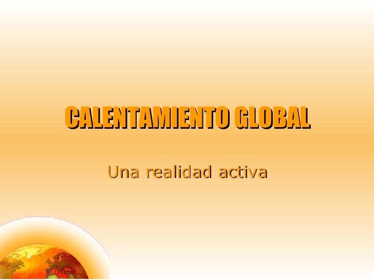 CALENTAMIENTO GLOBAL Una realidad activa
