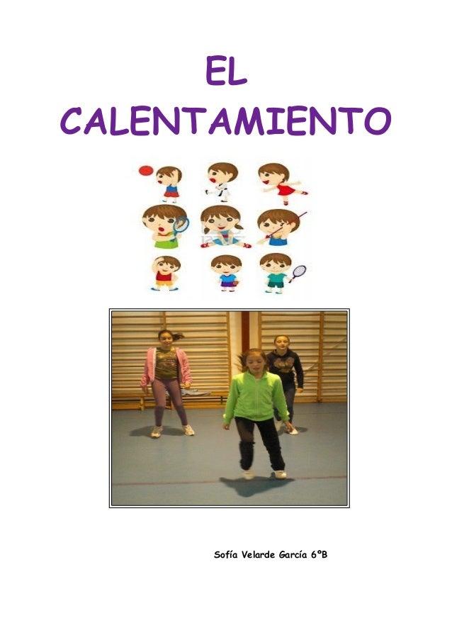 EL CALENTAMIENTO  Sofía Velarde García 6ºB