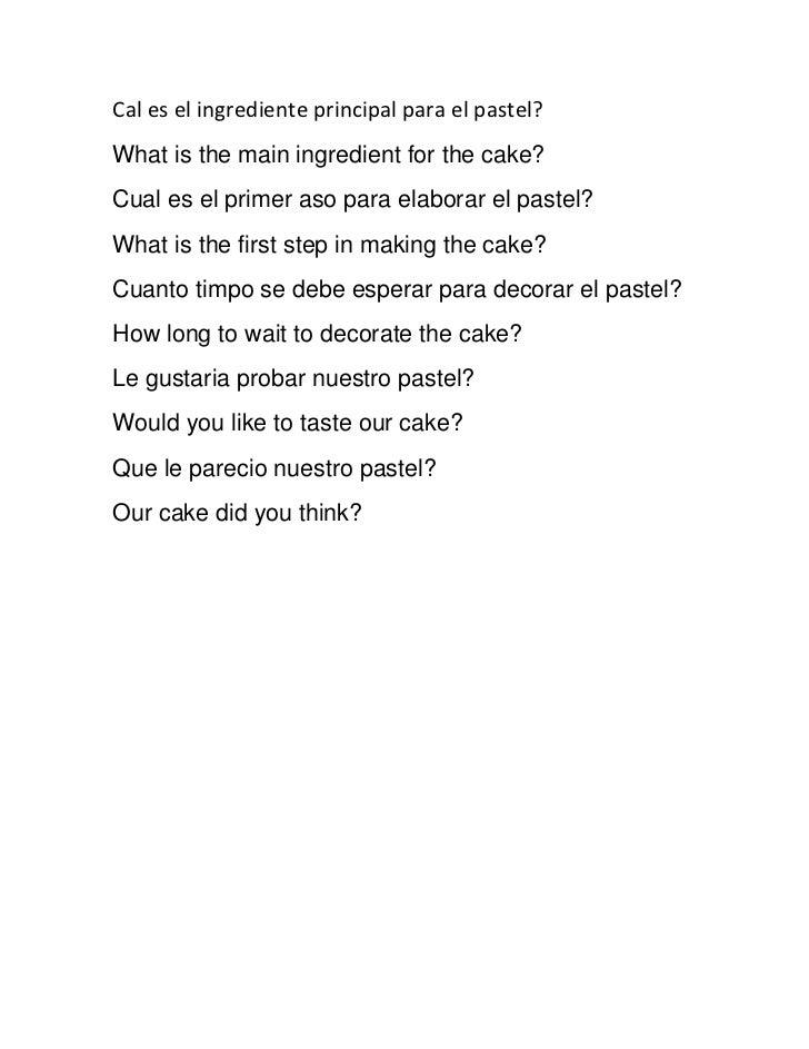 Cal es el ingrediente principal para el pastel?<br />What isthe main ingredient forthe cake?<br />Cual es el primer aso ...