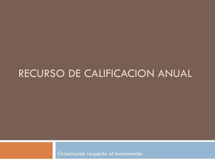 RECURSO DE CALIFICACION ANUAL Orientación respecto al tratamiento