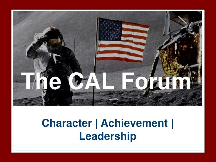 The CAL Forum  Character | Achievement |        Leadership
