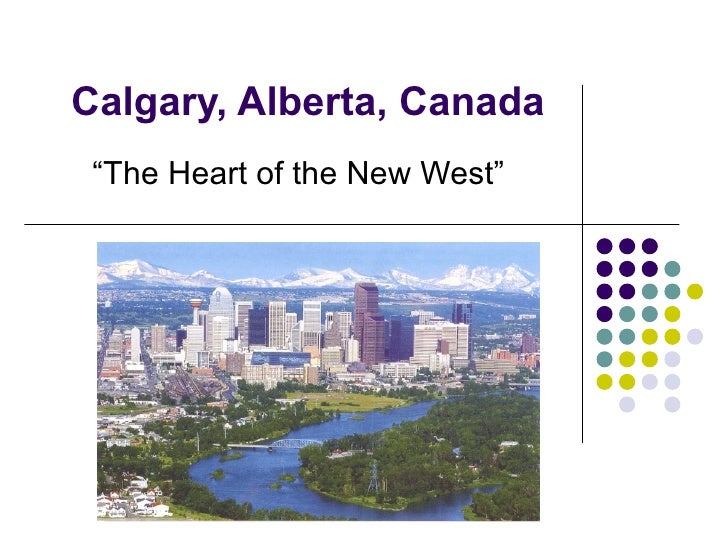"""Calgary, Alberta, Canada """" The Heart of the New West"""""""