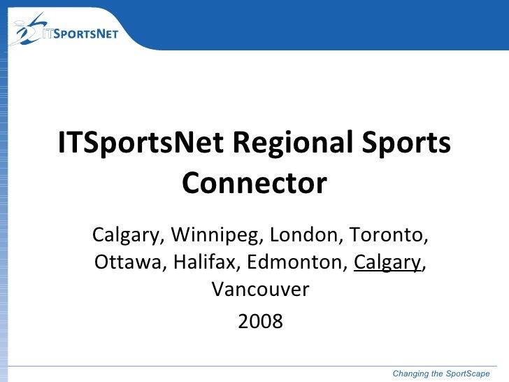 Calgary, Winnipeg, London, Toronto, Ottawa, Halifax, Edmonton,  Calgary , Vancouver 2008 ITSportsNet Regional Sports Conne...