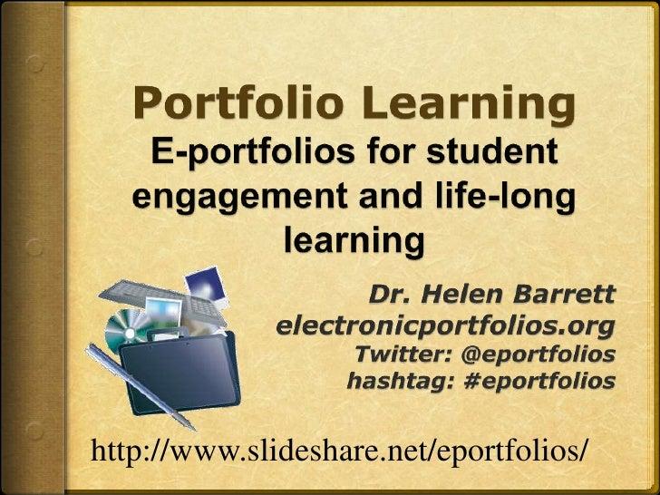 Portfolio LearningE-portfolios for student engagement and life-long learning <br />Dr. Helen Barrett<br />electronicportfo...