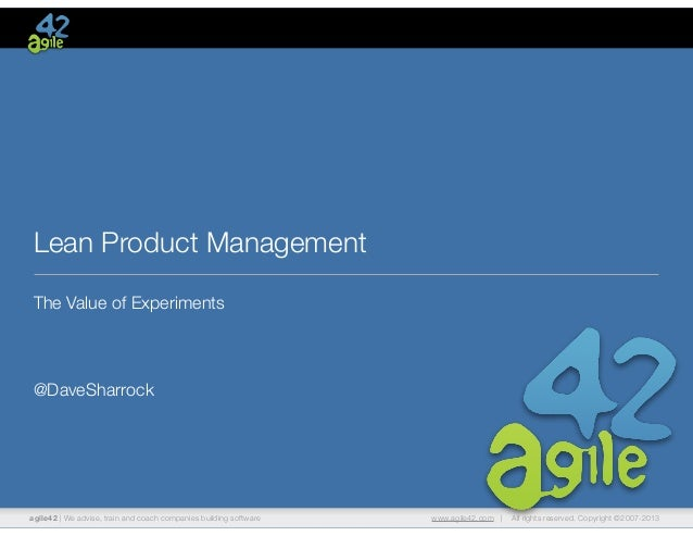 Lean Product Management  The Value of Experiments  !  !  !  @DaveSharrock  agile42 | We advise, train and coach companies ...