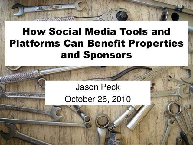 How Social Media Tools and Platforms Can Benefit Properties and Sponsors Jason Peck October 26, 2010