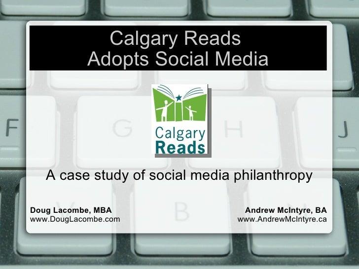 Calgary Reads  Adopts Social Media A case study of social media philanthropy Doug Lacombe, MBA www.DougLacombe.com Andrew ...
