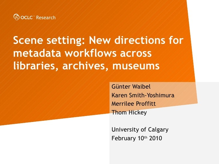 Scene setting: New directions for metadata workflows across libraries, archives, museums   G ünter Waibel Karen Smith -Yos...