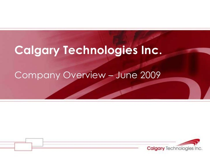 Calgary Technologies Inc.<br />Company Overview – June 2009<br />