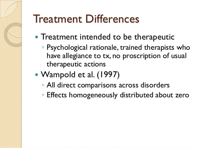 Treatment Differences    Treatment intended to be therapeutic  ◦  Psychological rationale, trained therapists who have al...