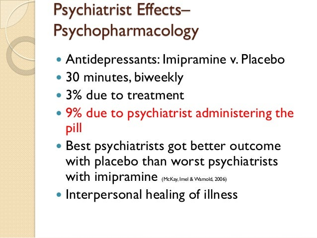 Psychiatrist Effects– Psychopharmacology    Antidepressants: Imipramine v. Placebo    30 minutes, biweekly    3% due to...