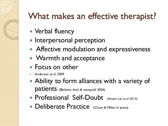 What makes an effective therapist?    Verbal fluency    Interpersonal perception    Affective modulation and expressive...