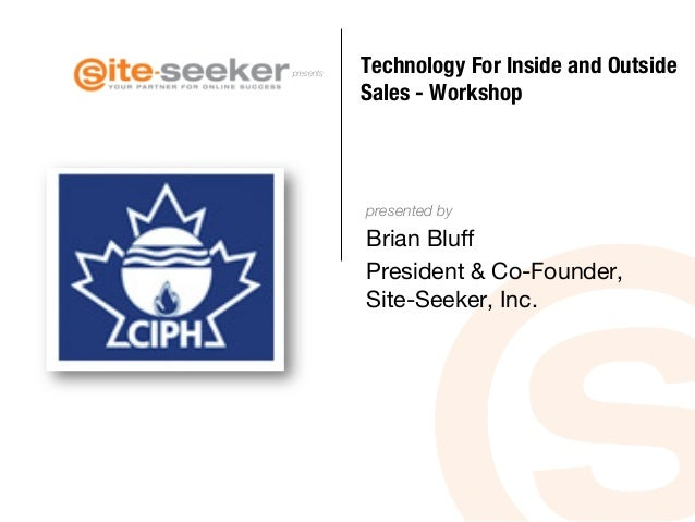 presents  Technology For Inside and Outside Sales - Workshop     presented by  Brian Bluff President & Co-Founder, Site-Se...