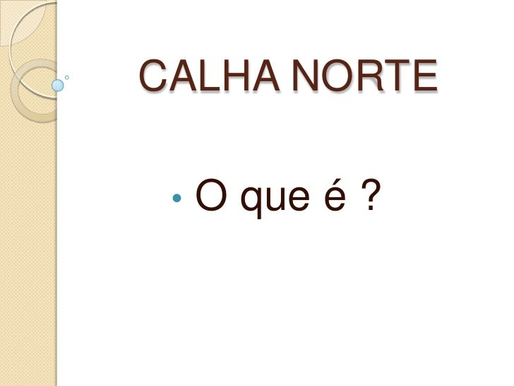 CALHA NORTE   •   O que é ?