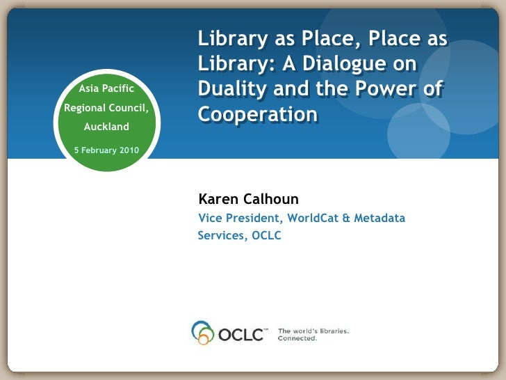 Library as Place, Place as Library: A Dialogue on Duality and the Power of Cooperation <br />Asia Pacific<br />Regional Co...