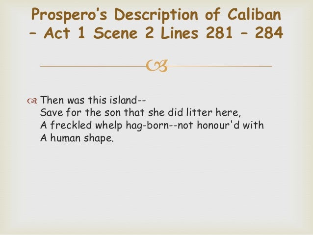 explore how the character of prospero Exploring caliban in the first two acts of the tempest  to explore the character of caliban and how he relates to the  prospero's description of caliban.