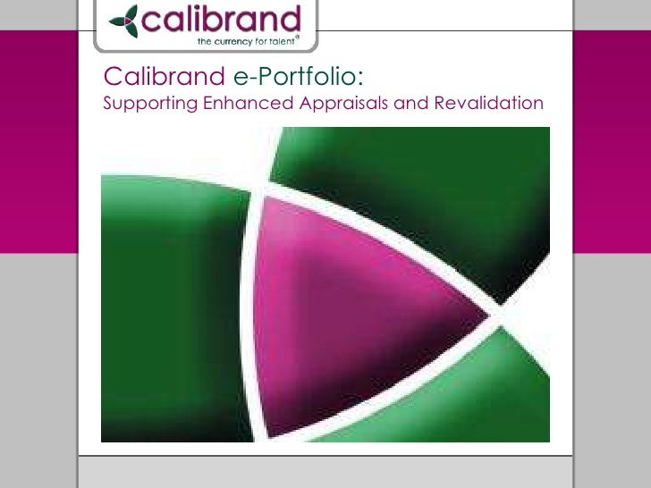 Calibrand e-Portfolio:<br />Supporting Enhanced Appraisals and Revalidation<br />
