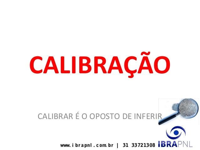 www. i br apnl . com. br | 31 33721308 CALIBRAÇÃO CALIBRAR É O OPOSTO DE INFERIR