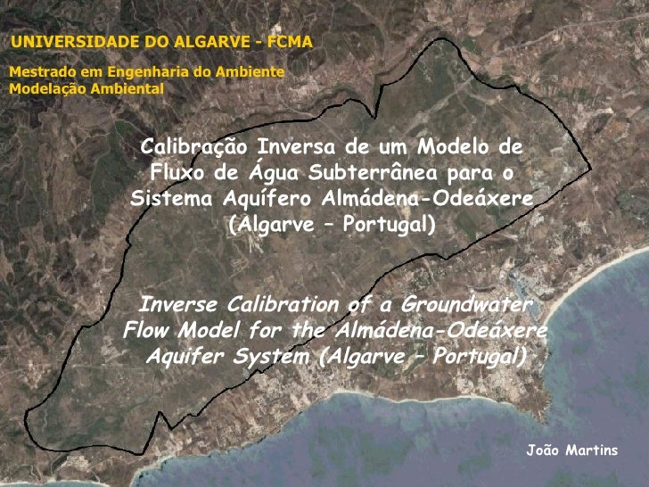 Inverse Calibration of a Groundwater Flow Model for the Almádena-Odeáxere Aquifer System (Algarve – Portugal) João Martins...