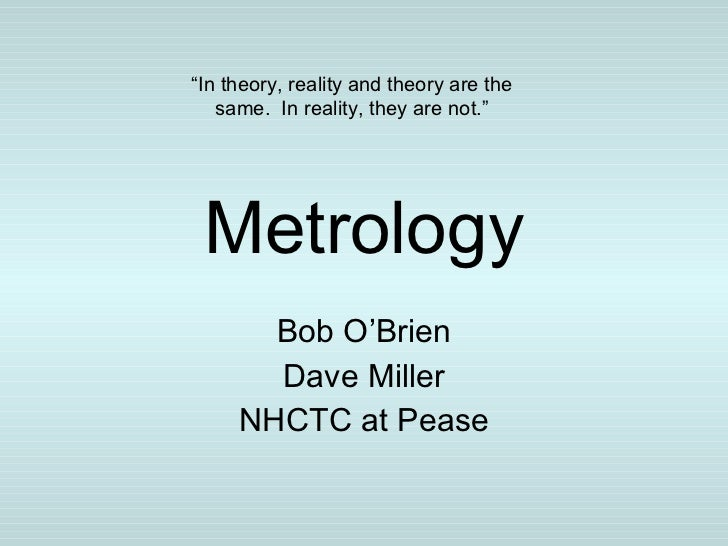 "Metrology Bob O'Brien Dave Miller NHCTC at Pease "" In theory, reality and theory are the same.  In reality, they are not."""