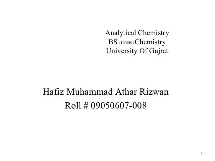 Analytical Chemistry              BS (HONS) Chemistry             University Of GujratHafiz Muhammad Athar Rizwan     Roll...