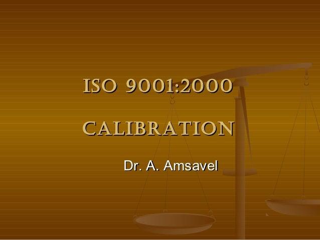 ISO 9001:2000CalIbratIOn   Dr. A. Amsavel