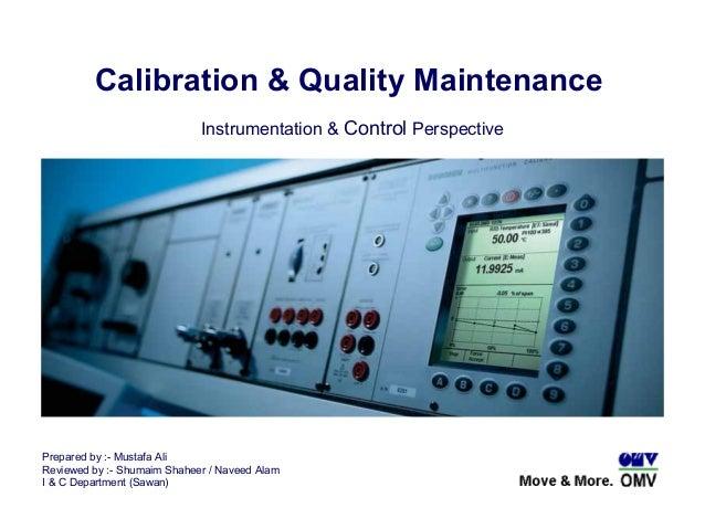 Calibration & Quality Maintenance Prepared by :- Mustafa Ali Reviewed by :- Shumaim Shaheer / Naveed Alam I & C Department...