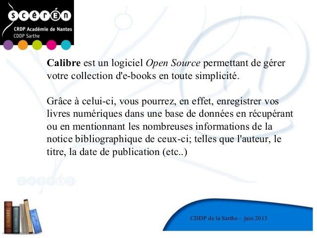 1CDDP de la MayenneCDDP de la Sarthe – juin 2013Calibre est un logiciel Open Source permettant de gérervotre collection de...