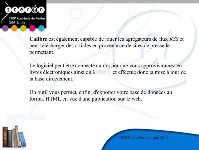 4CDDP de la MayenneCDDP de la Sarthe – juin 2013Calibre est également capable de jouer les agrégateurs de flux RSS etpeut ...