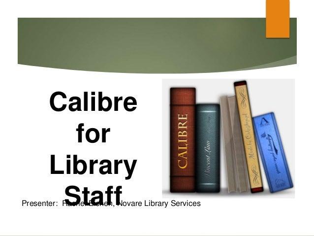 Presenter: Rachel Eichen, Novare Library Services Calibre for Library Staff