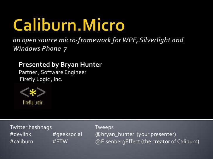 Caliburn.Microan open source micro-framework for WPF, Silverlight and Windows Phone  7<br />Presented by Bryan HunterPartn...