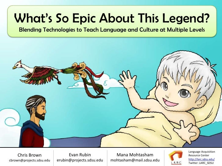 What's So Epic About This Legend?     Blending Technologies to Teach Language and Culture at Multiple Levels              ...