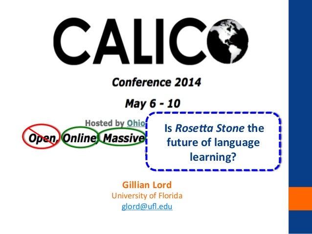 Gillian  Lord   University  of  Florida   glord@ufl.edu          Is  Rose%a  Stone  the   future...