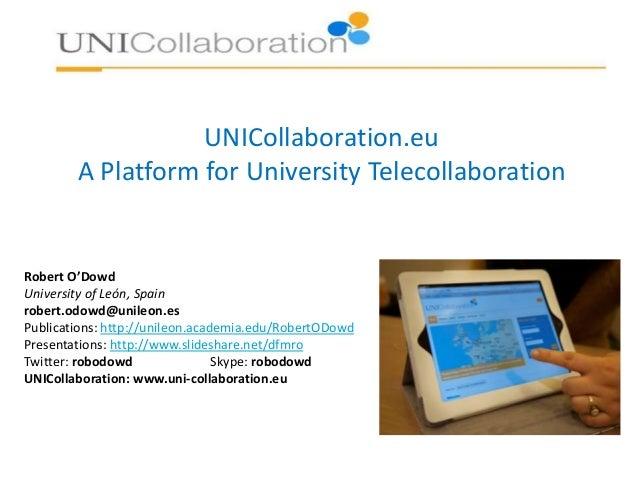 UNICollaboration.eu A Platform for University Telecollaboration Robert O'Dowd University of León, Spain robert.odowd@unile...