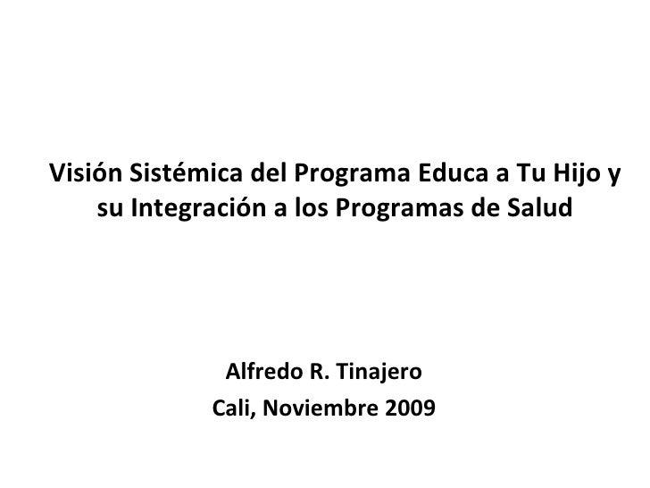 Visión Sistémica del Programa Educa a Tu Hijo y su Integración a los Programas de Salud Alfredo R. Tinajero Cali, Noviembr...