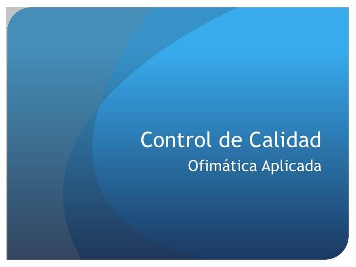 Control de Calidad<br />Ofimática Aplicada<br />