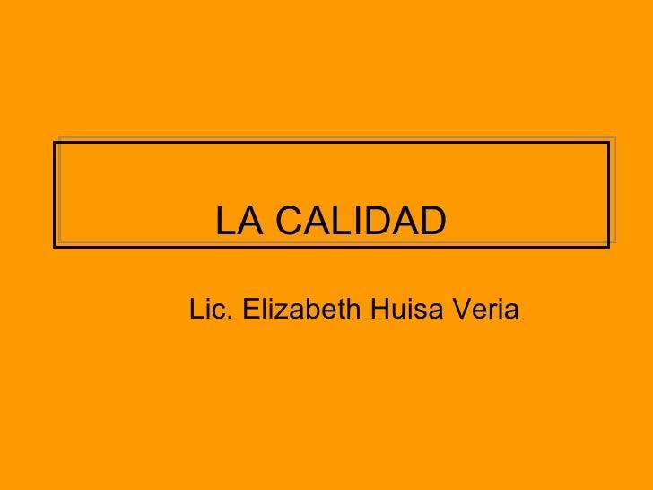 Lic. Elizabeth Huisa Veria LA CALIDAD