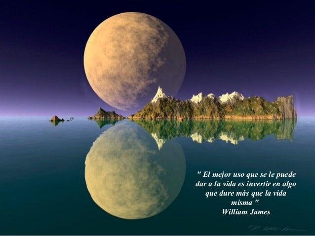 """"""" El mejor uso que se le puededar a la vida es invertir en algo   que dure más que la vida            misma """"         Will..."""