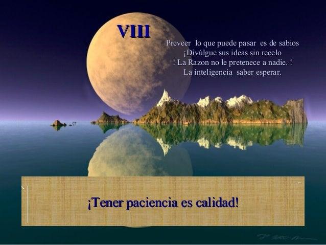 VIII     Preveer lo que puede pasar es de sabios                   ¡Divúlgue sus ideas sin recelo                ! La Razo...