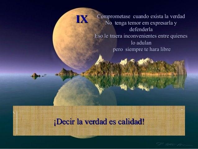 IX     Comprometase cuando exista la verdad                No tenga temor em expresarla y                             defe...