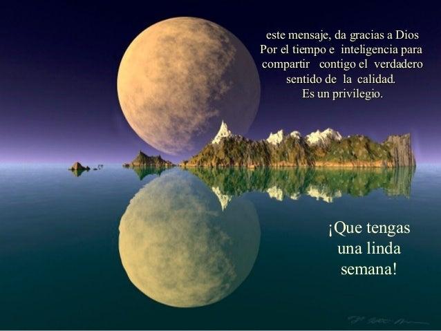 este mensaje, da gracias a DiosPor el tiempo e inteligencia paracompartir contigo el verdadero     sentido de la calidad. ...