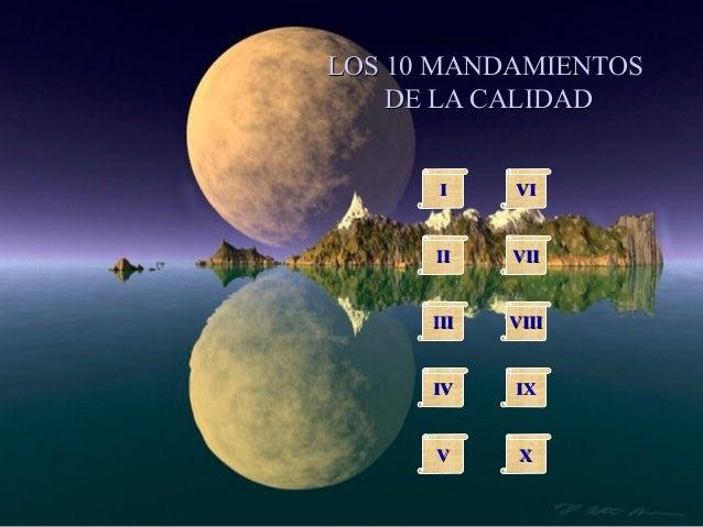 LOS 10 MANDAMIENTOS    DE LA CALIDAD      I     VI      II    VII      III   VIII      IV    IX      V      X