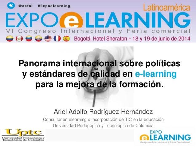 Panorama internacional sobre políticas y estándares de calidad en e-learning para la mejora de la formación. Ariel Adolfo ...
